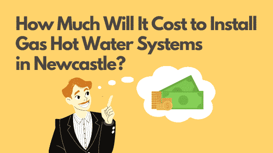 How Much Will It Cost to Install Gas Hot Water Systems in Newcastle?